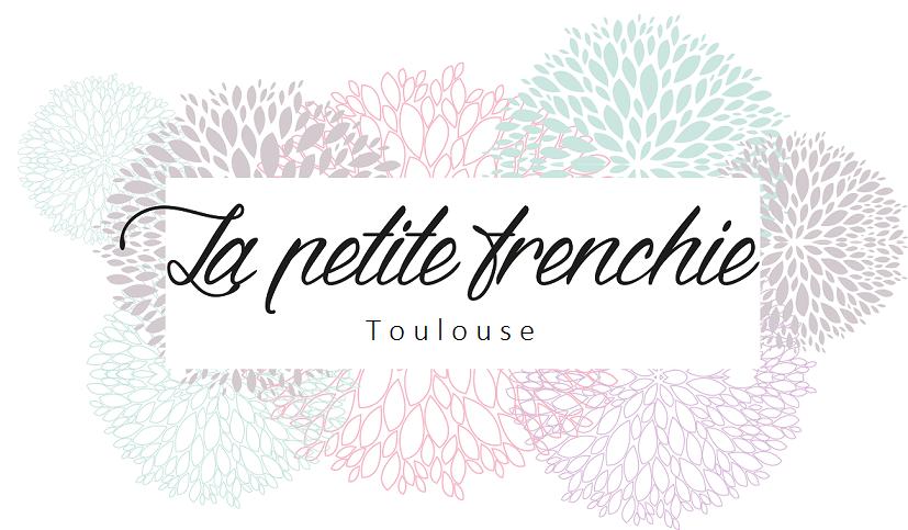 La Petite Frenchie – Blog mode, beauté, lifestyle à Toulouse