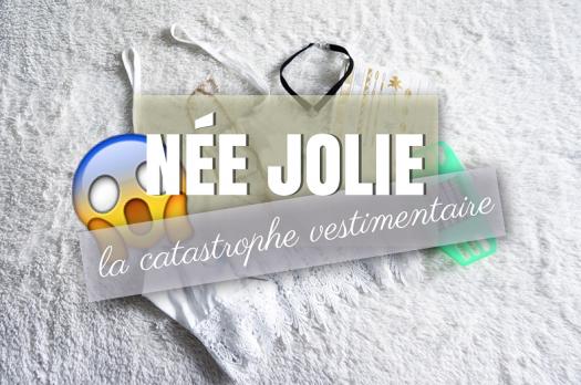 Haul Née Jolie #5 : La catastrophe vestimentaire